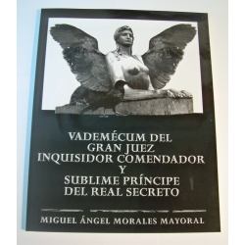 Vademécum del Gran Juez Inquisidor Comendador y Sublime Príncipe del Real Secreto