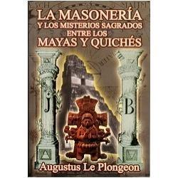 La Masonería y los Misterios Sagrados entre los Mayas y Quichés