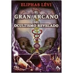 El Gran Arcano del Ocultismo Revelado