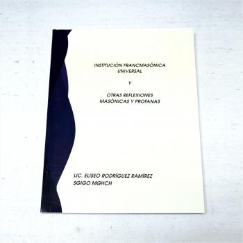 Institución Francmasónica Universal y Otras Reflexiones Masónicas y Profanas